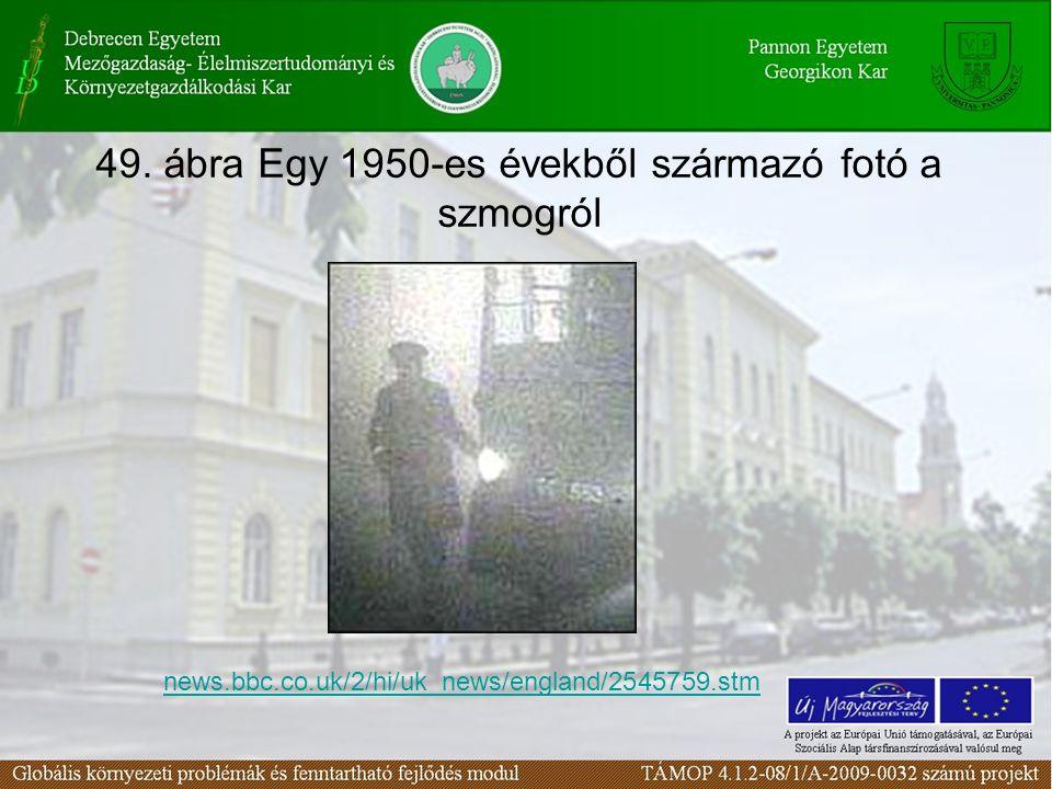 49. ábra Egy 1950-es évekből származó fotó a szmogról news.bbc.co.uk/2/hi/uk_news/england/2545759.stm