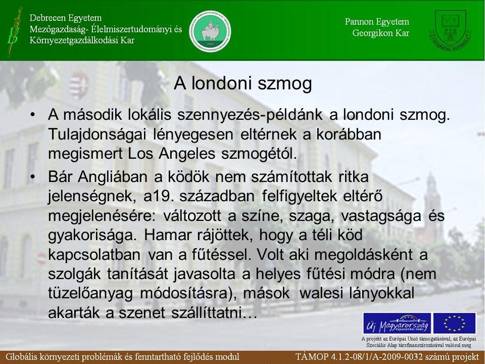 A londoni szmog A második lokális szennyezés-példánk a londoni szmog. Tulajdonságai lényegesen eltérnek a korábban megismert Los Angeles szmogétól. Bá
