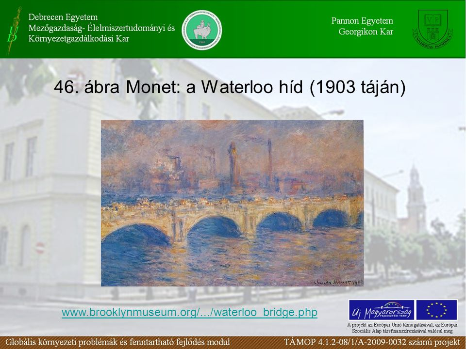 46. ábra Monet: a Waterloo híd (1903 táján) www.brooklynmuseum.org/.../waterloo_bridge.php