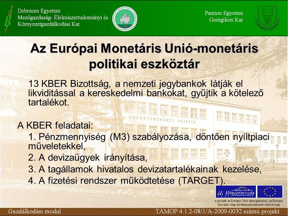 Az Európai Monetáris Unió-monetáris politikai eszköztár 13 KBER Bizottság, a nemzeti jegybankok látják el likviditással a kereskedelmi bankokat, gyűjtik a kötelező tartalékot.