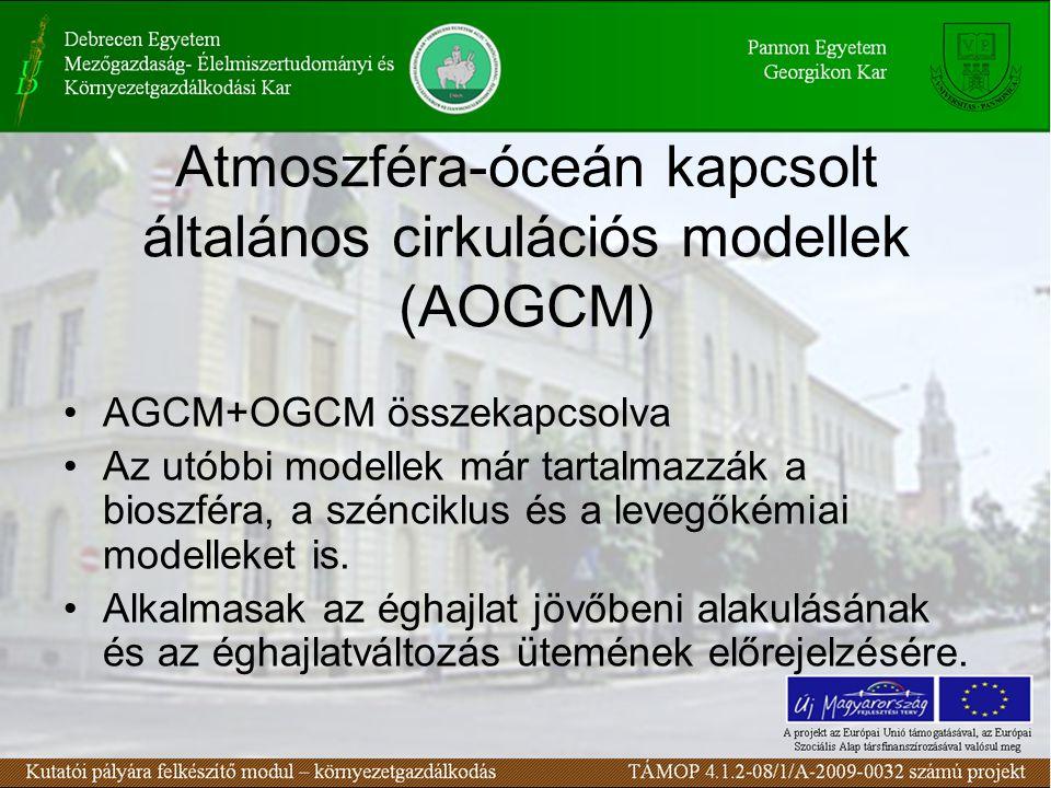 Atmoszféra-óceán kapcsolt általános cirkulációs modellek (AOGCM) AGCM+OGCM összekapcsolva Az utóbbi modellek már tartalmazzák a bioszféra, a szénciklu