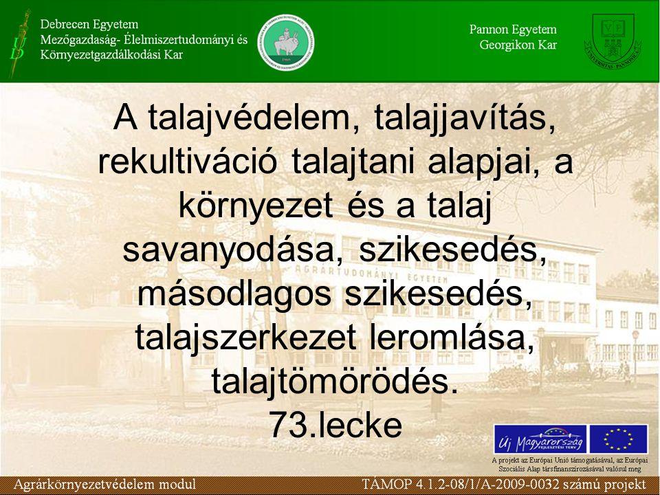 A talajvédelem, talajjavítás, rekultiváció talajtani alapjai, a környezet és a talaj savanyodása, szikesedés, másodlagos szikesedés, talajszerkezet le