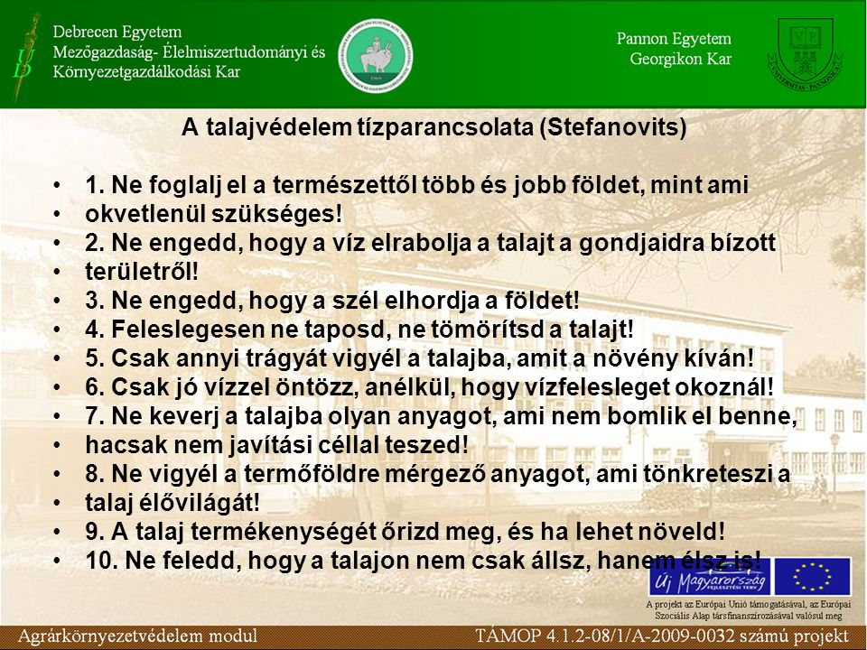A talajvédelem tízparancsolata (Stefanovits) 1. Ne foglalj el a természettől több és jobb földet, mint ami okvetlenül szükséges! 2. Ne engedd, hogy a