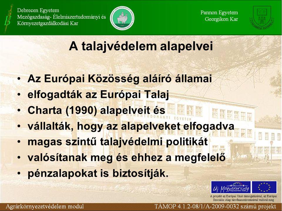 A talajvédelem alapelvei Az Európai Közösség aláíró államai elfogadták az Európai Talaj Charta (1990) alapelveit és vállalták, hogy az alapelveket elf