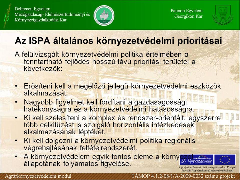 Az ISPA általános környezetvédelmi prioritásai A felülvizsgált környezetvédelmi politika értelmében a fenntartható fejlődés hosszú távú prioritási területei a következők: Erősíteni kell a megelőző jellegű környezetvédelmi eszközök alkalmazását.
