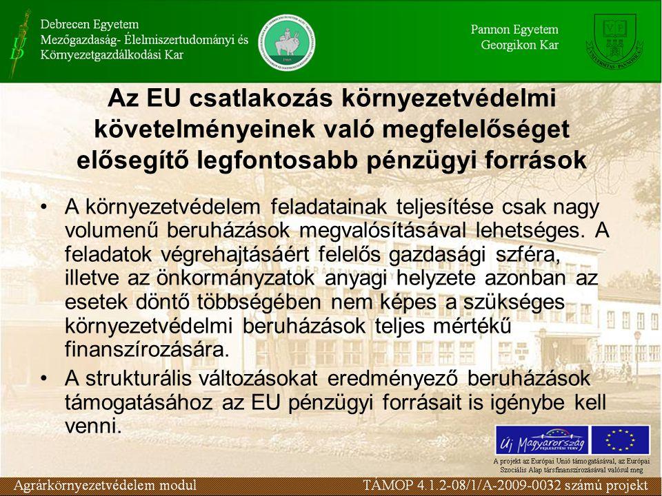 Az EU csatlakozás környezetvédelmi követelményeinek való megfelelőséget elősegítő legfontosabb pénzügyi források A környezetvédelem feladatainak teljesítése csak nagy volumenű beruházások megvalósításával lehetséges.