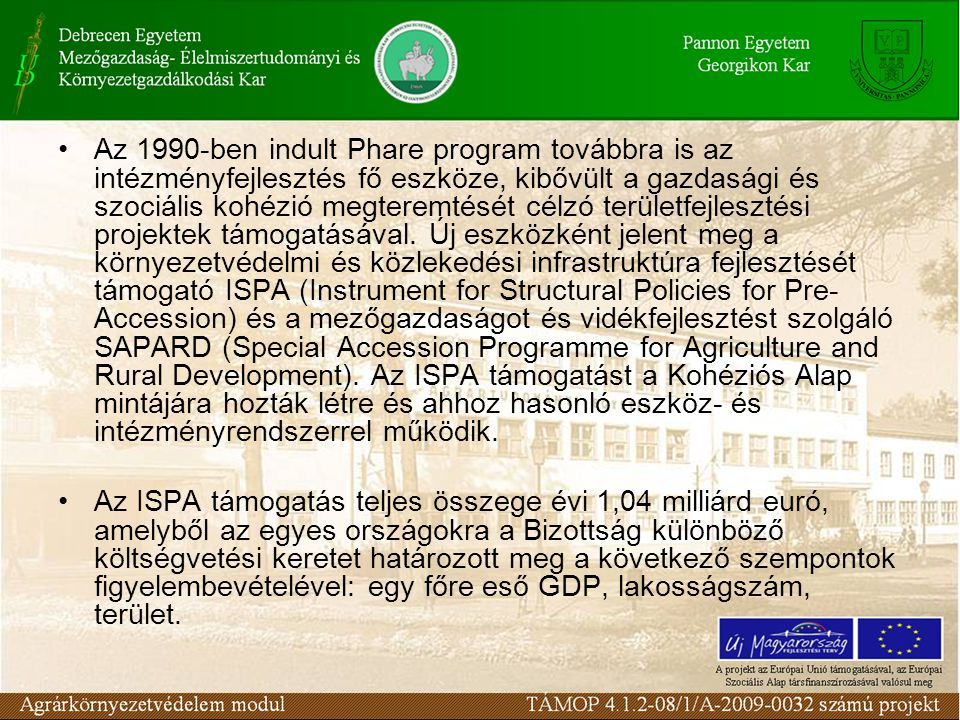 Az 1990-ben indult Phare program továbbra is az intézményfejlesztés fő eszköze, kibővült a gazdasági és szociális kohézió megteremtését célzó területfejlesztési projektek támogatásával.