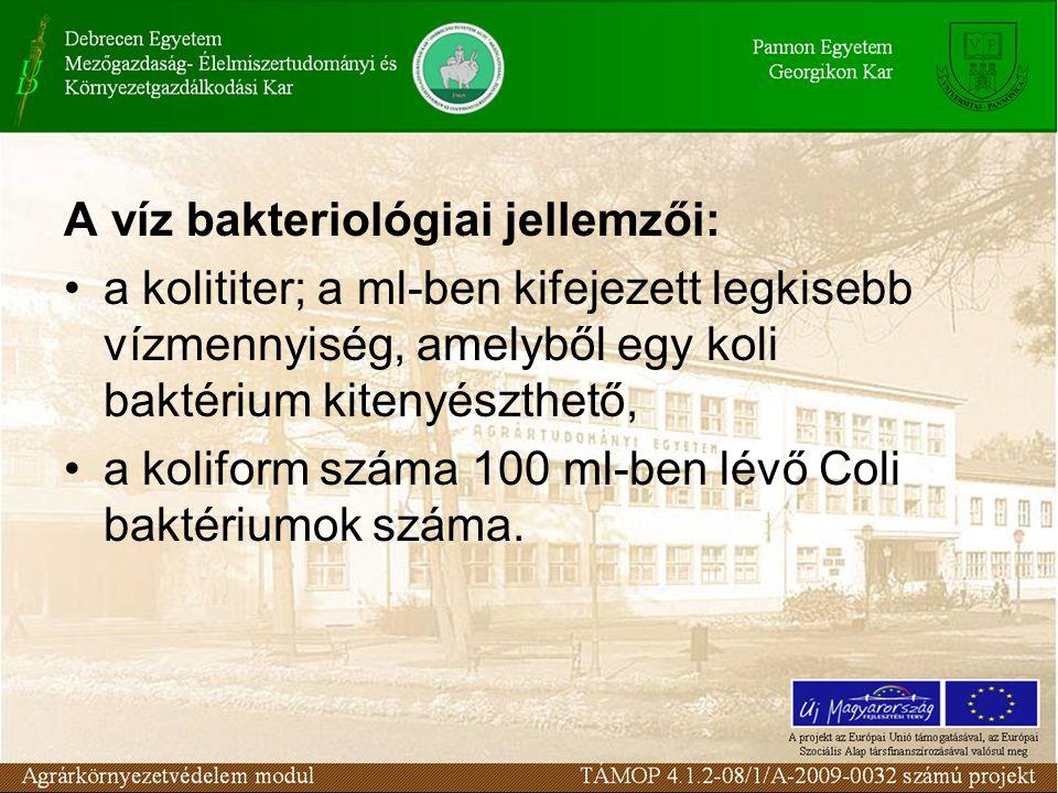 A víz bakteriológiai jellemzői: a kolititer; a ml-ben kifejezett legkisebb vízmennyiség, amelyből egy koli baktérium kitenyészthető, a koliform száma