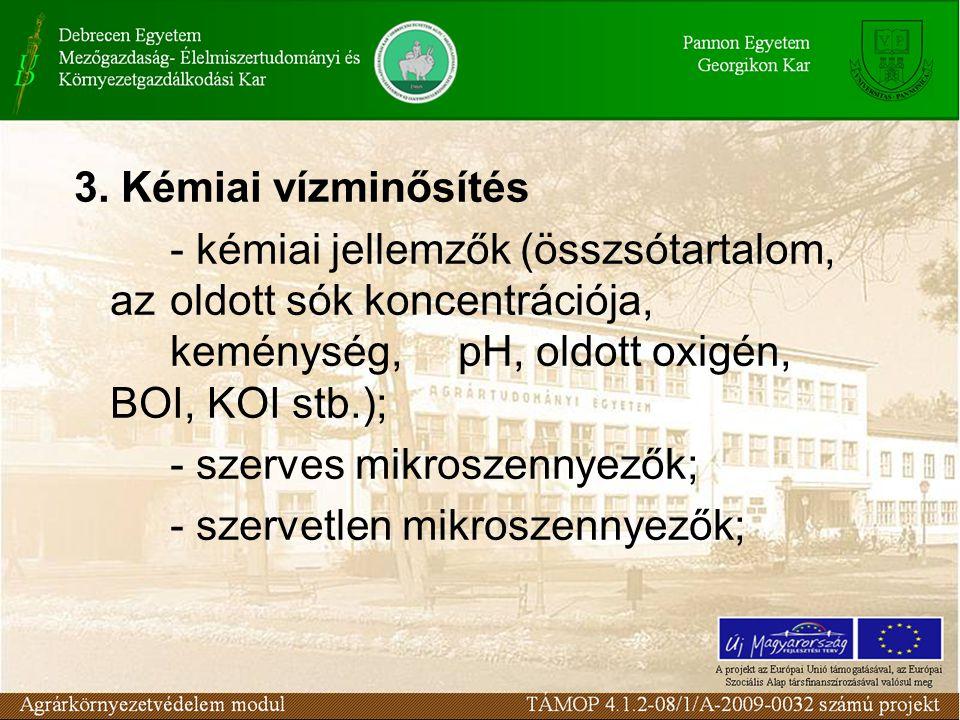3. Kémiai vízminősítés - kémiai jellemzők (összsótartalom, az oldott sók koncentrációja, keménység, pH, oldott oxigén, BOI, KOI stb.); - szerves mikro