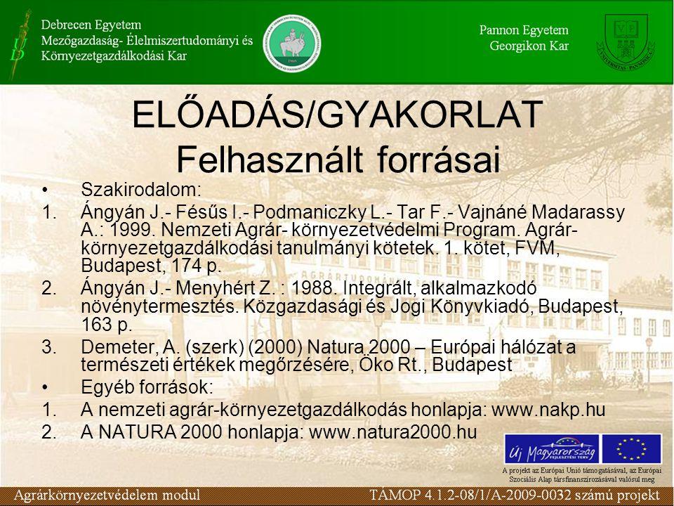 ELŐADÁS/GYAKORLAT Felhasznált forrásai Szakirodalom: 1.Ángyán J.- Fésűs I.- Podmaniczky L.- Tar F.- Vajnáné Madarassy A.: 1999. Nemzeti Agrár- környez