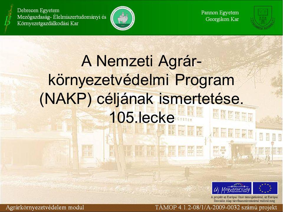 A Nemzeti Agrár- környezetvédelmi Program (NAKP) céljának ismertetése. 105.lecke