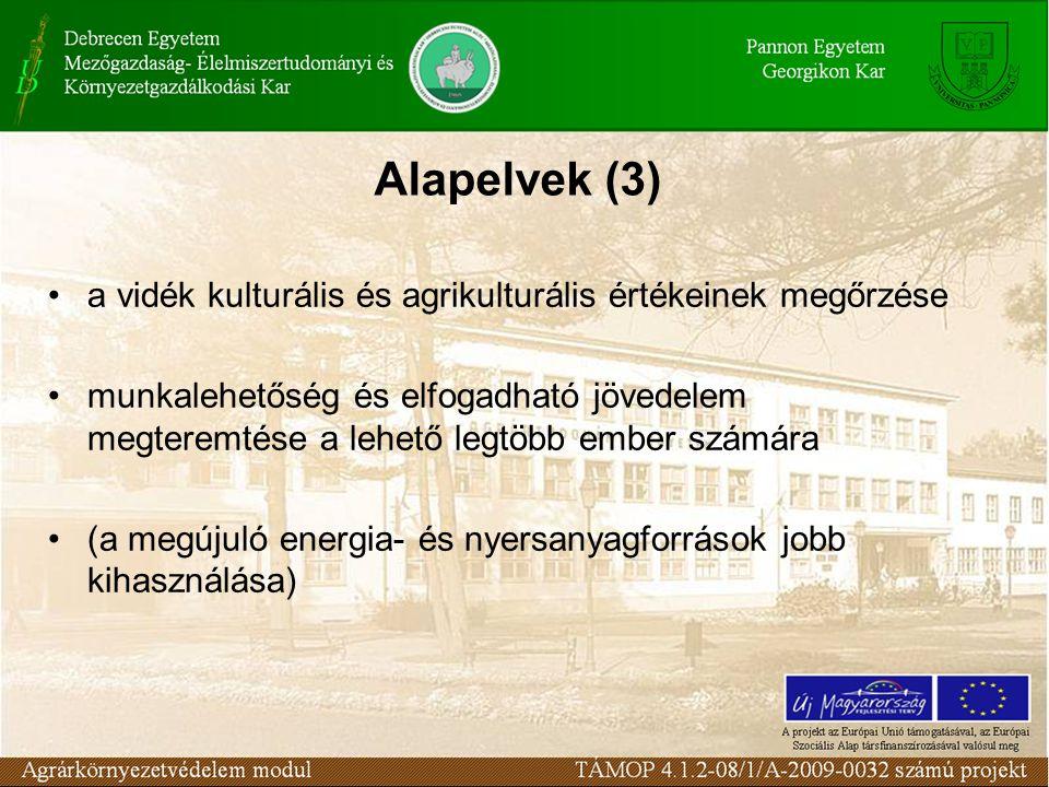 Alapelvek (3) a vidék kulturális és agrikulturális értékeinek megőrzése munkalehetőség és elfogadható jövedelem megteremtése a lehető legtöbb ember számára (a megújuló energia- és nyersanyagforrások jobb kihasználása)
