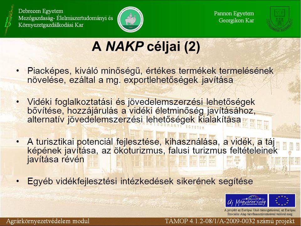 A NAKP céljai (2) Piacképes, kiváló minőségű, értékes termékek termelésének növelése, ezáltal a mg. exportlehetőségek javítása Vidéki foglalkoztatási