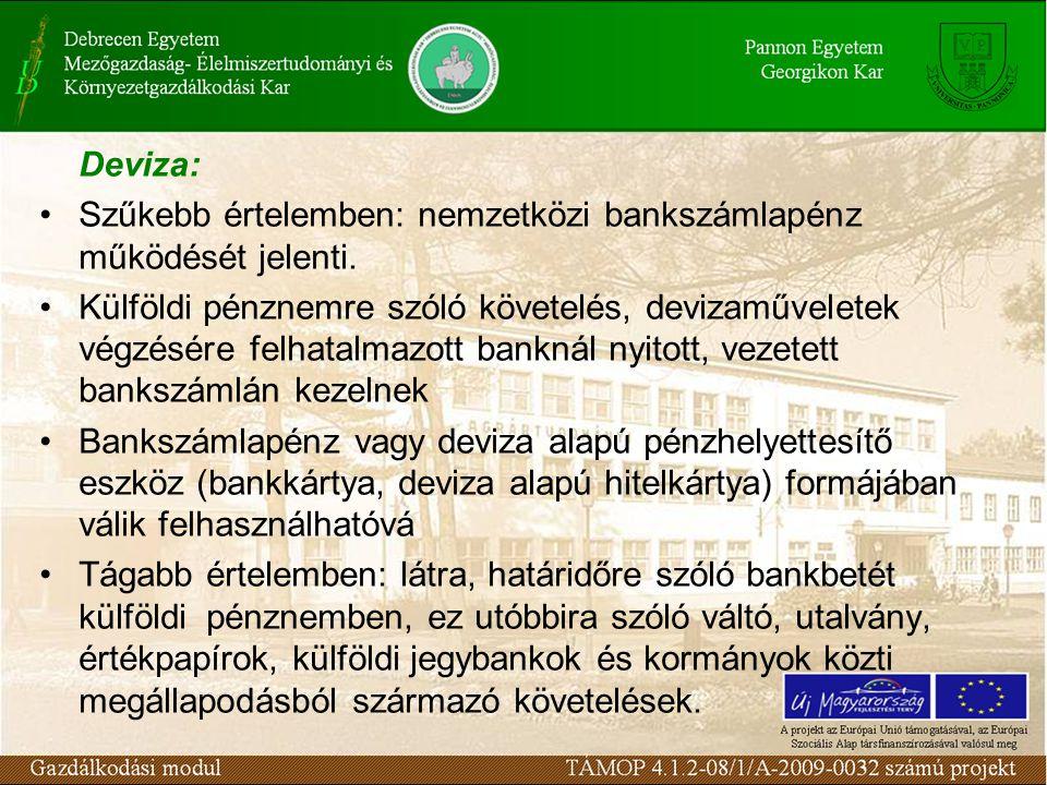 Deviza: Szűkebb értelemben: nemzetközi bankszámlapénz működését jelenti.