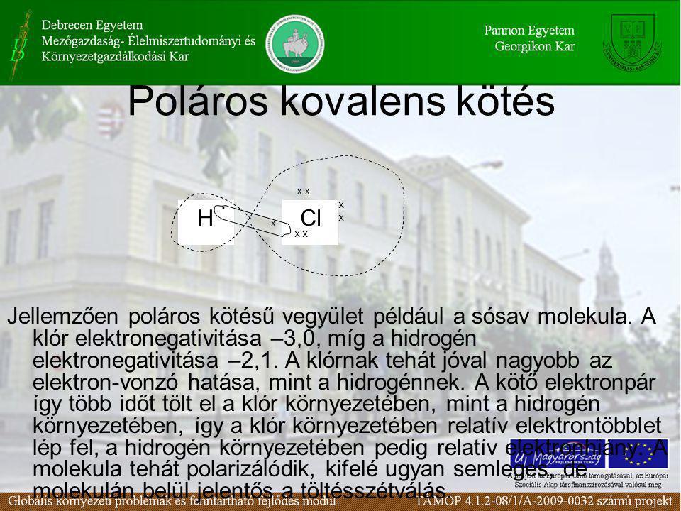 Poláros kovalens kötés Jellemzően poláros kötésű vegyület például a sósav molekula.