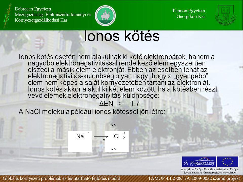 Ionos kötés Ionos kötés esetén nem alakulnak ki kötő elektronpárok, hanem a nagyobb elektronegativitással rendelkező elem egyszerűen elszedi a másik elem elektronját.