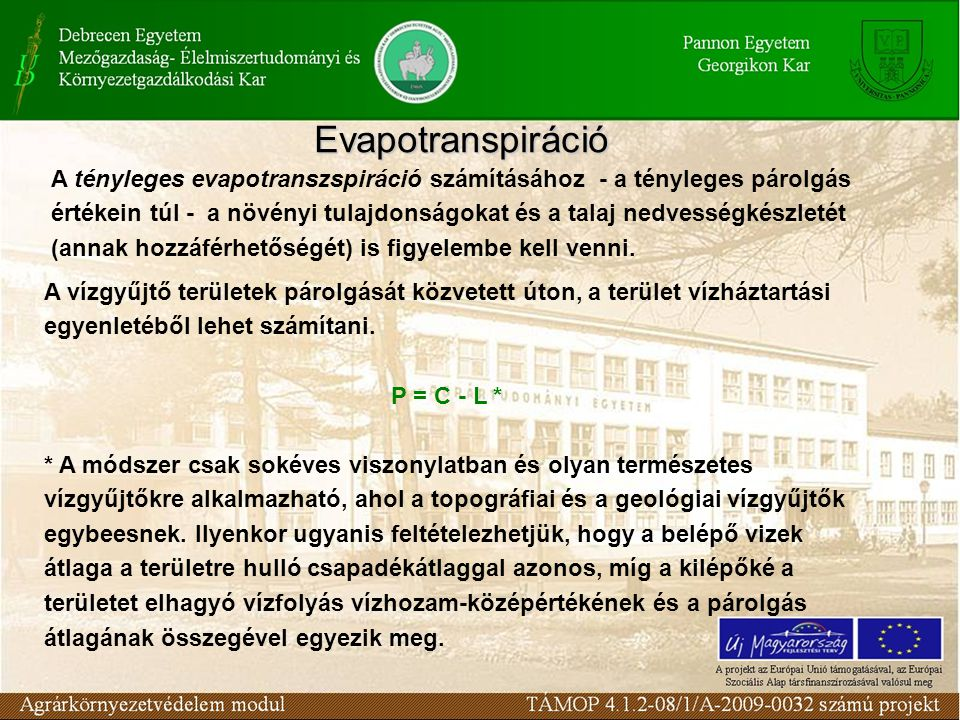 Evapotranspiráció A tényleges evapotranszspiráció számításához - a tényleges párolgás értékein túl - a növényi tulajdonságokat és a talaj nedvességkés