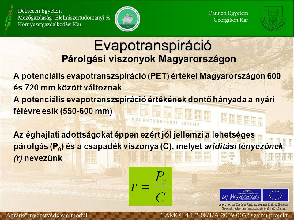 Párolgási viszonyok Magyarországon A potenciális evapotranszspiráció (PET) értékei Magyarországon 600 és 720 mm között változnak A potenciális evapotr