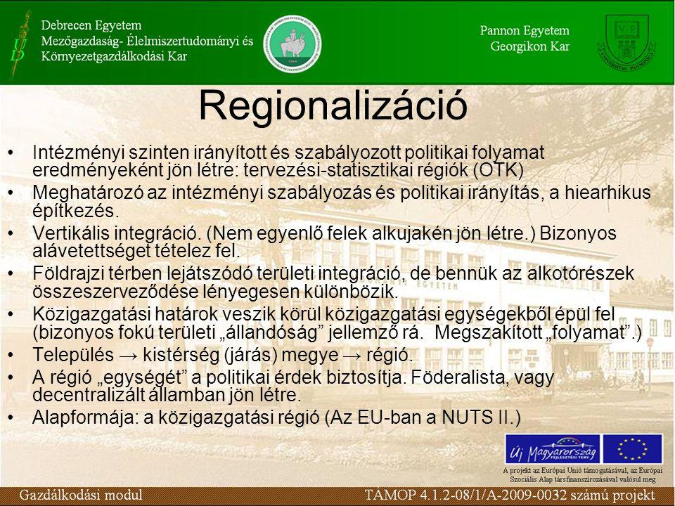 Regionalizáció Intézményi szinten irányított és szabályozott politikai folyamat eredményeként jön létre: tervezési-statisztikai régiók (OTK) Meghatározó az intézményi szabályozás és politikai irányítás, a hiearhikus építkezés.