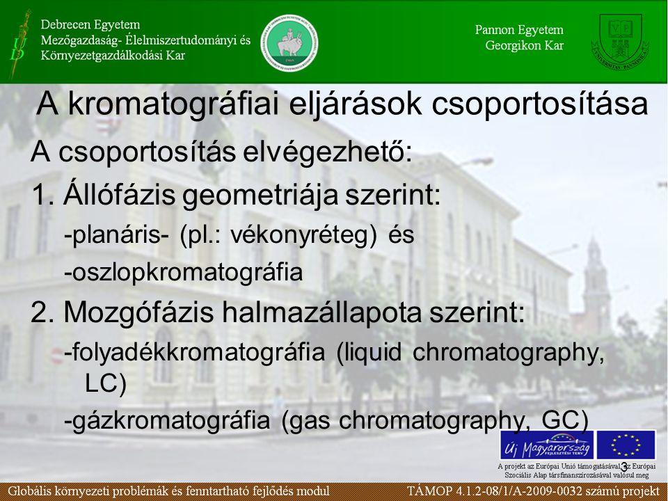 3 A kromatográfiai eljárások csoportosítása A csoportosítás elvégezhető: 1.
