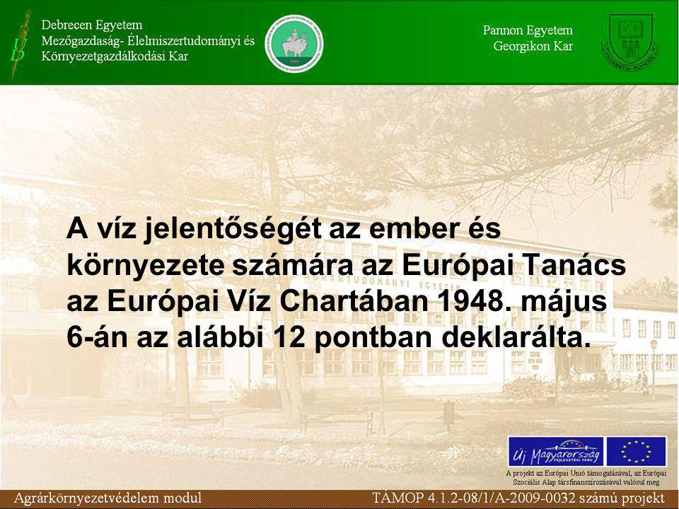 A víz jelentőségét az ember és környezete számára az Európai Tanács az Európai Víz Chartában 1948.