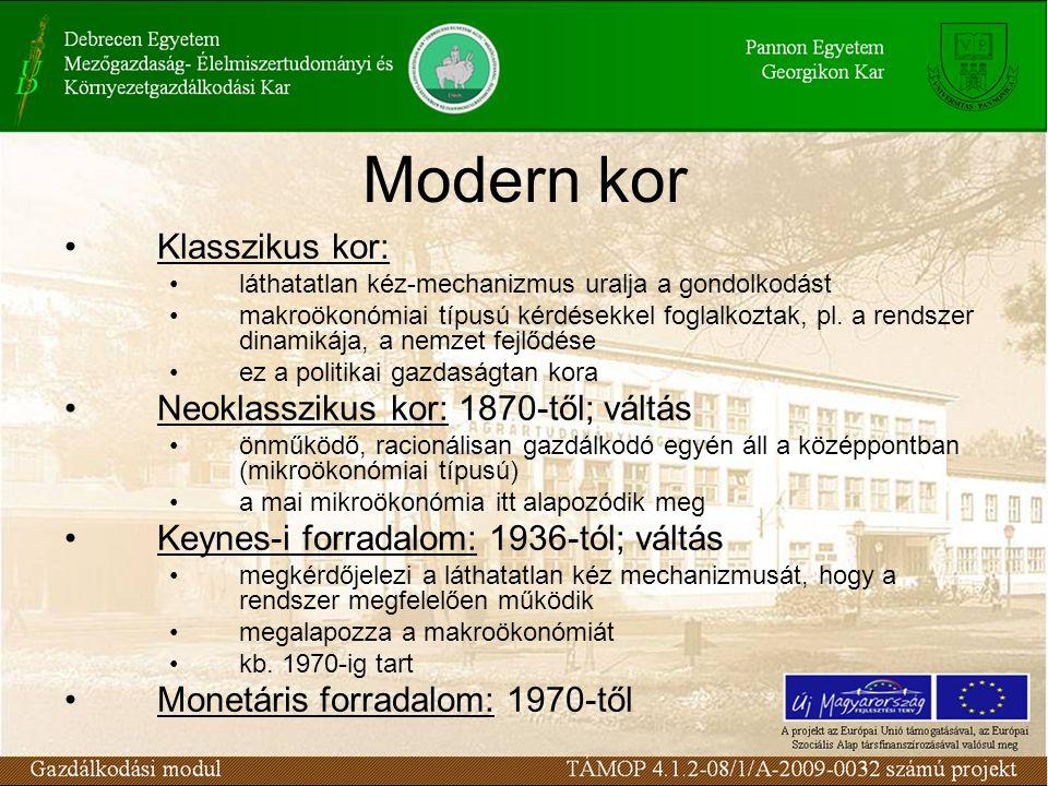 Modern kor Klasszikus kor: láthatatlan kéz-mechanizmus uralja a gondolkodást makroökonómiai típusú kérdésekkel foglalkoztak, pl.