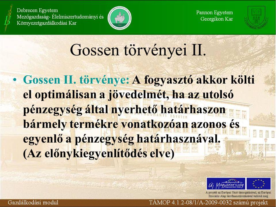 Gossen törvényei II. Gossen II. törvénye: A fogyasztó akkor költi el optimálisan a jövedelmét, ha az utolsó pénzegység által nyerhető határhaszon bárm