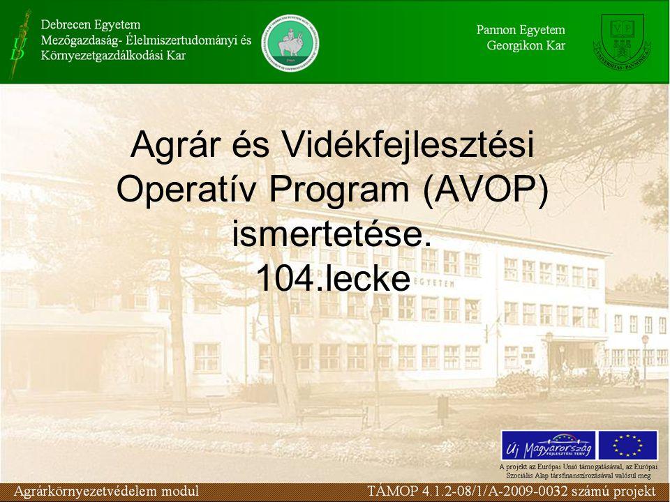 Agrár- és Vidékfejlesztési Operatív Program (AVOP) Az AVOP a mez ő gazdaság és a vidéki térségek helyzetének elemzését, a célokat és fejlesztési irányokat meghatározó stratégiát, valamint az intézkedések céljának és tartalmának rövid összegzését foglalja magába.