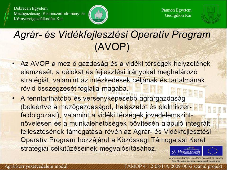 Az AVOP céljai Az Operatív Program specifikus céljai a következők: A mezőgazdasági termelés és élelmiszer-feldolgozás versenyképességének javítása; A vidék felzárkóztatásának elősegítése.