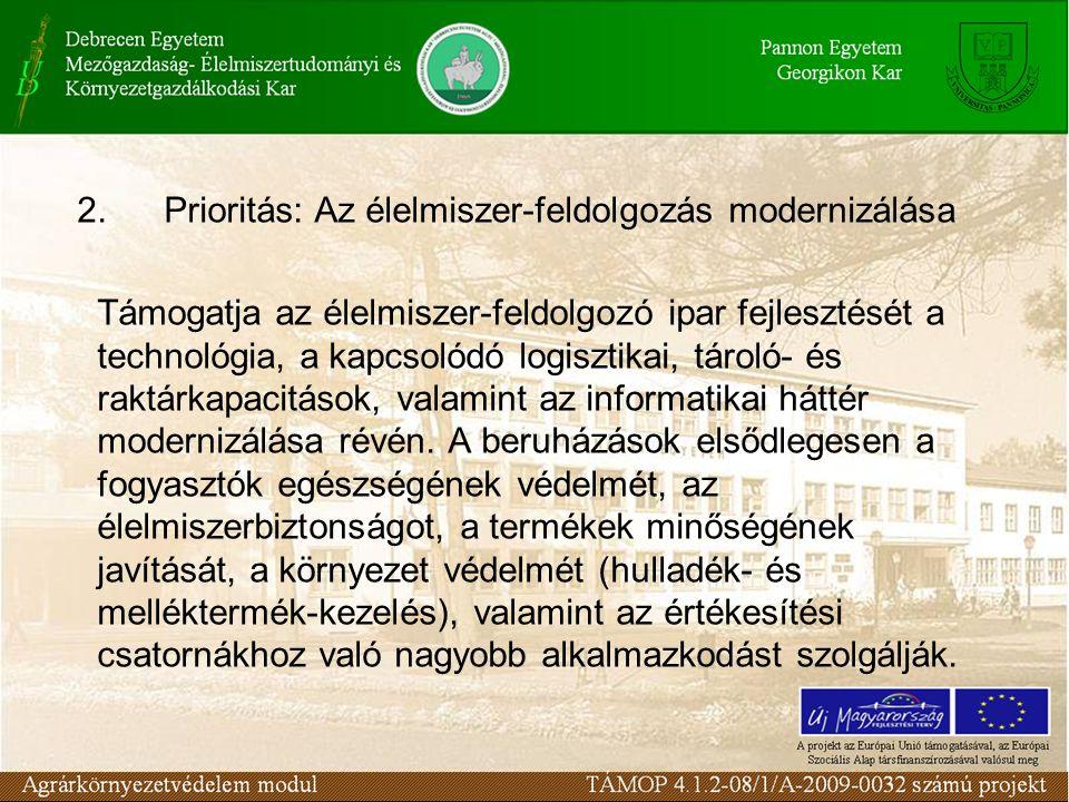 2.Prioritás: Az élelmiszer-feldolgozás modernizálása Támogatja az élelmiszer-feldolgozó ipar fejlesztését a technológia, a kapcsolódó logisztikai, tároló- és raktárkapacitások, valamint az informatikai háttér modernizálása révén.