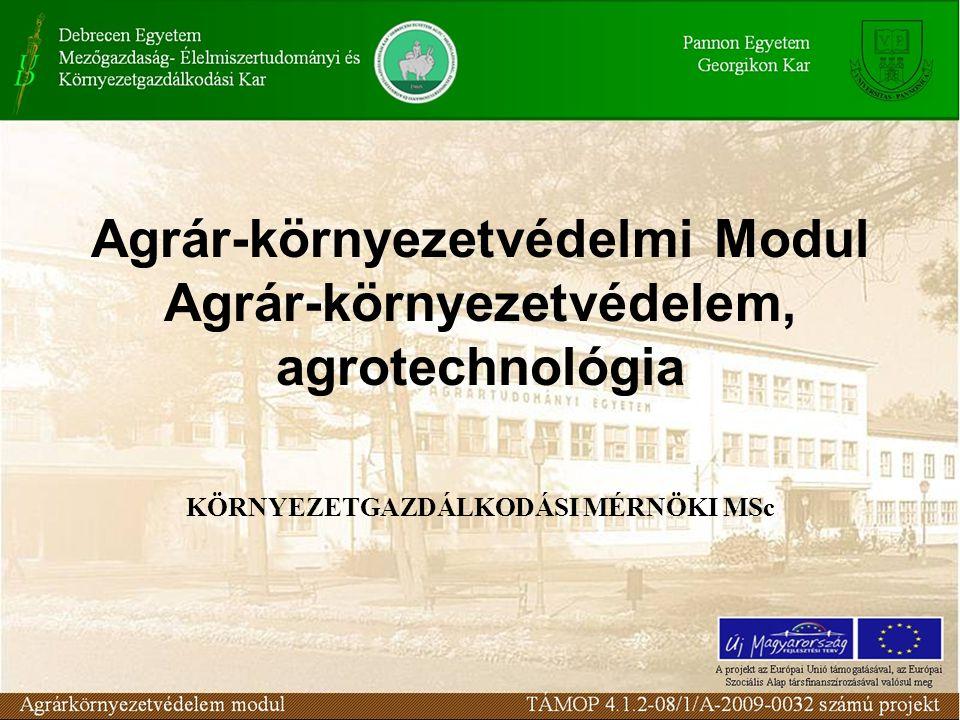 Agrár-környezetvédelmi Modul Agrár-környezetvédelem, agrotechnológia KÖRNYEZETGAZDÁLKODÁSI MÉRNÖKI MSc
