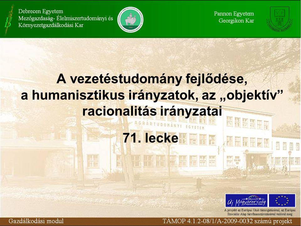 """A vezetéstudomány fejlődése, a humanisztikus irányzatok, az """"objektív racionalitás irányzatai 71."""