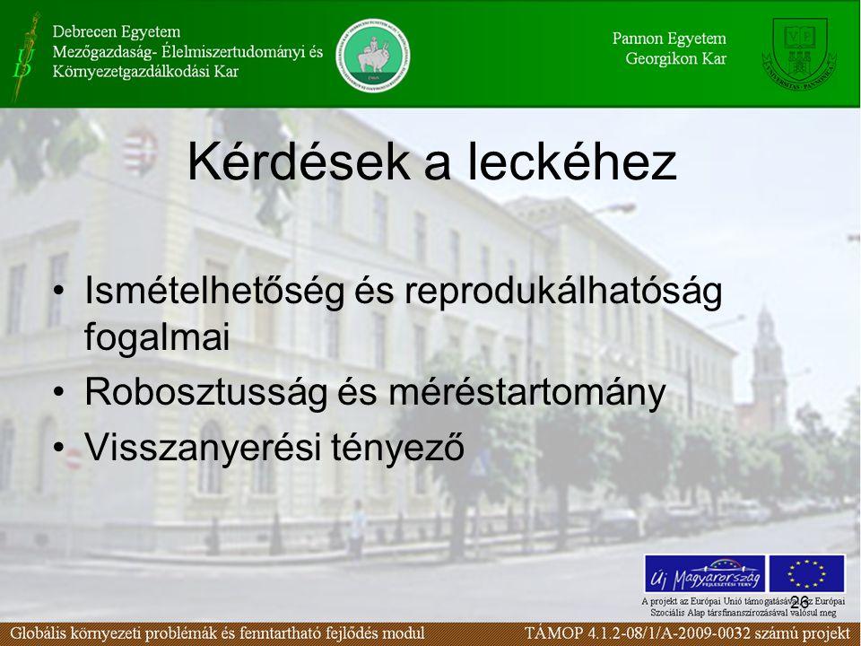 26 Kérdések a leckéhez Ismételhetőség és reprodukálhatóság fogalmai Robosztusság és méréstartomány Visszanyerési tényező