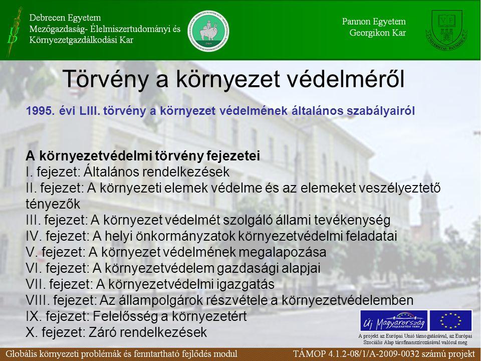 Törvény a környezet védelméről A környezetvédelmi törvény fejezetei I. fejezet: Általános rendelkezések II. fejezet: A környezeti elemek védelme és az