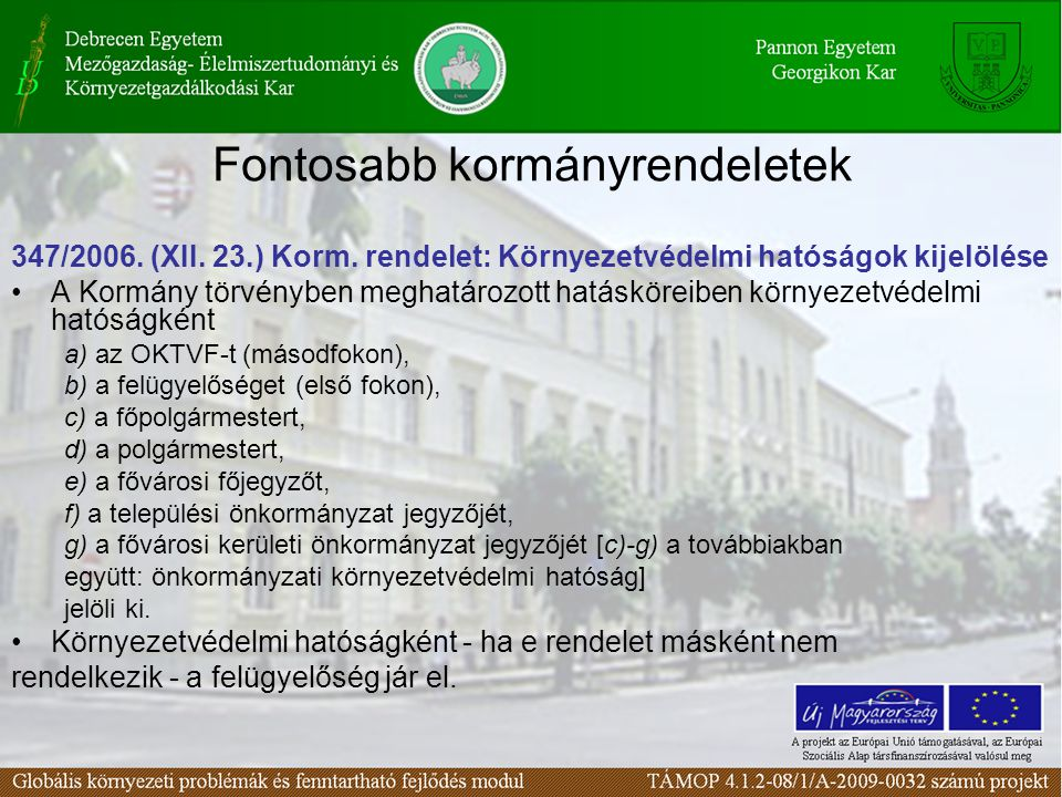 Fontosabb kormányrendeletek 347/2006. (XII. 23.) Korm. rendelet: Környezetvédelmi hatóságok kijelölése A Kormány törvényben meghatározott hatásköreibe