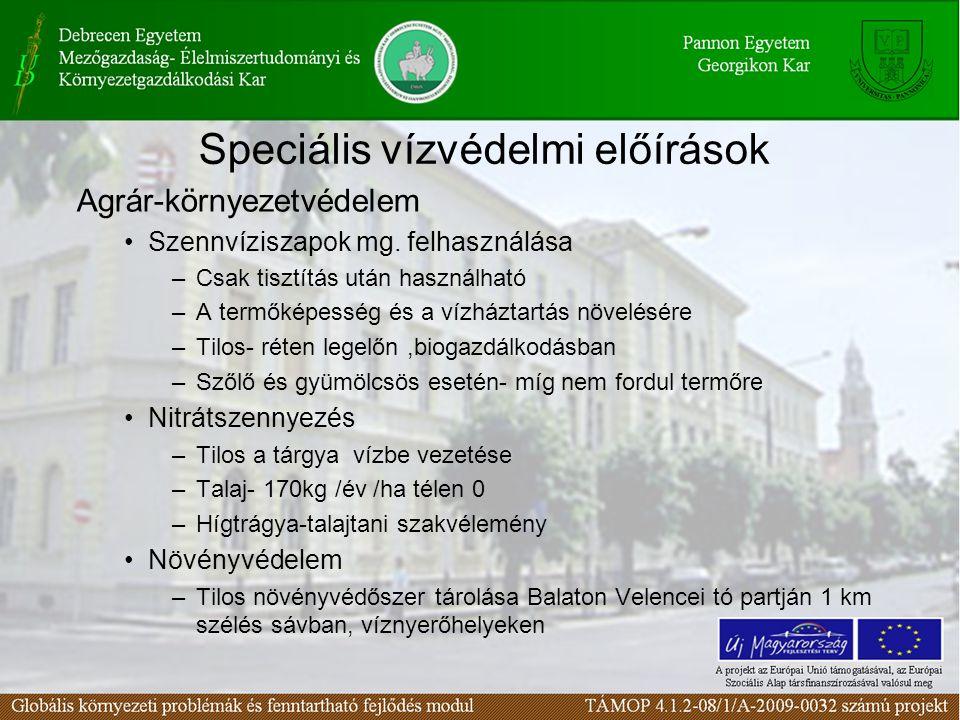Speciális vízvédelmi előírások Agrár-környezetvédelem Szennvíziszapok mg. felhasználása –Csak tisztítás után használható –A termőképesség és a vízházt