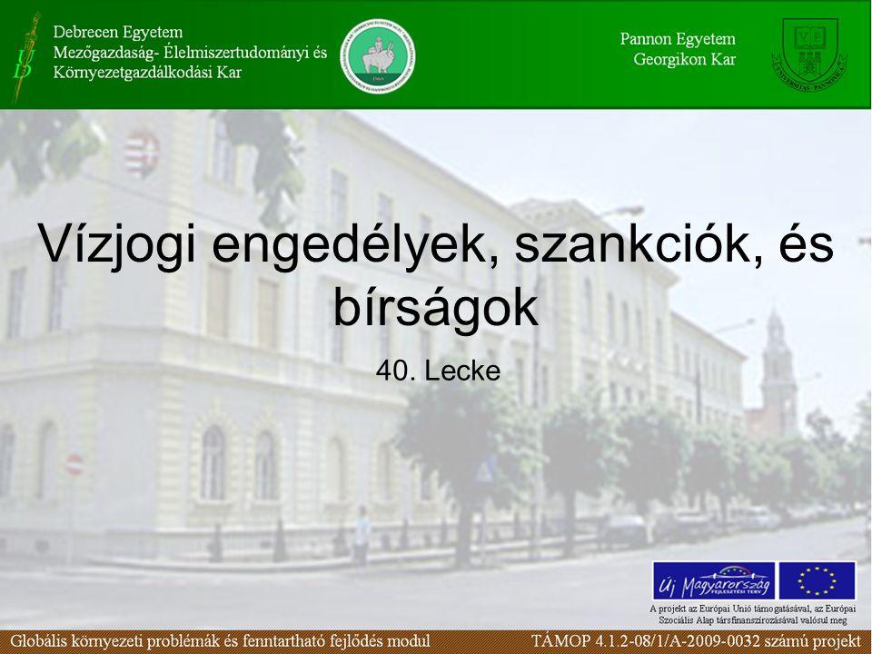 40. Lecke Vízjogi engedélyek, szankciók, és bírságok