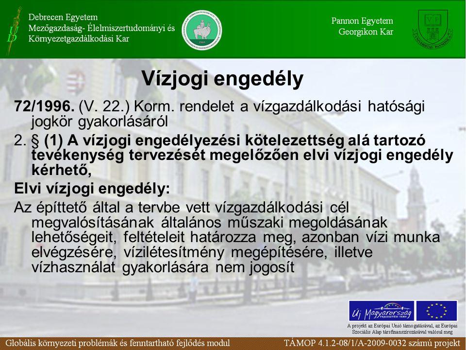 Vízjogi engedély 72/1996. (V. 22.) Korm. rendelet a vízgazdálkodási hatósági jogkör gyakorlásáról 2. § (1) A vízjogi engedélyezési kötelezettség alá t
