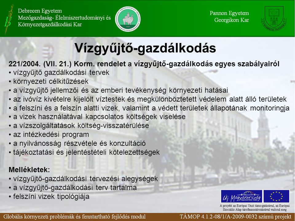 Vízgyűjtő-gazdálkodás 221/2004. (VII. 21.) Korm. rendelet a vízgyűjtő-gazdálkodás egyes szabályairól vízgyűjtő gazdálkodási tervek környezeti célkitűz