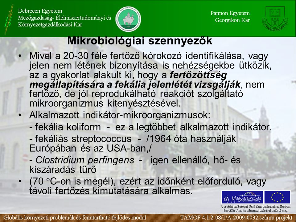 Mivel a 20-30 féle fertőző kórokozó identifikálása, vagy jelen nem létének bizonyítása is nehézségekbe ütközik, az a gyakorlat alakult ki, hogy a fertőzöttség megállapítására a fekália jelenlétét vizsgálják, nem fertőző, de jól reprodukálható reakciót szolgáltató mikroorganizmus kitenyésztésével.