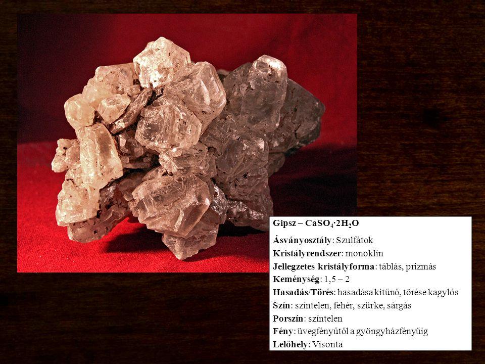 Gipsz – CaSO 4 ∙2H 2 O Ásványosztály: Szulfátok Kristályrendszer: monoklin Jellegzetes kristályforma: táblás, prizmás Keménység: 1,5 – 2 Hasadás/Törés