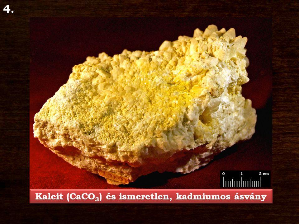 4. Kalcit (CaCO 3 ) és ismeretlen, kadmiumos ásvány