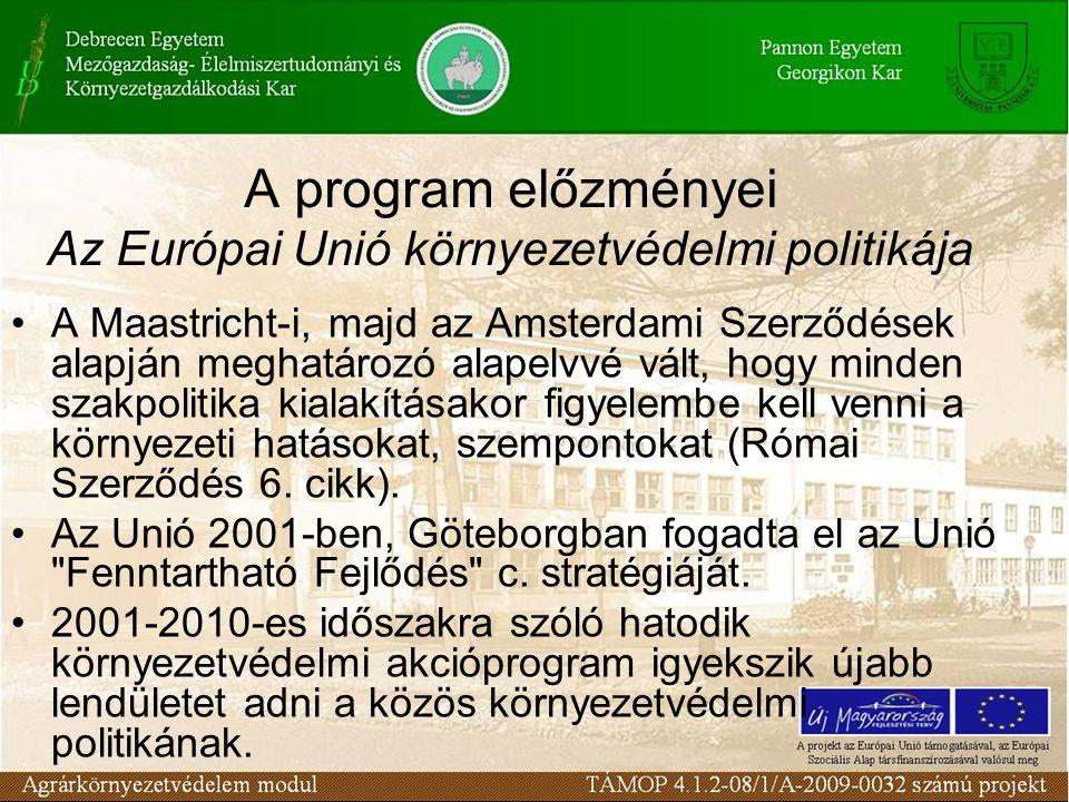A program előzményei Az Európai Unió környezetvédelmi politikája A Maastricht-i, majd az Amsterdami Szerződések alapján meghatározó alapelvvé vált, hogy minden szakpolitika kialakításakor figyelembe kell venni a környezeti hatásokat, szempontokat (Római Szerződés 6.
