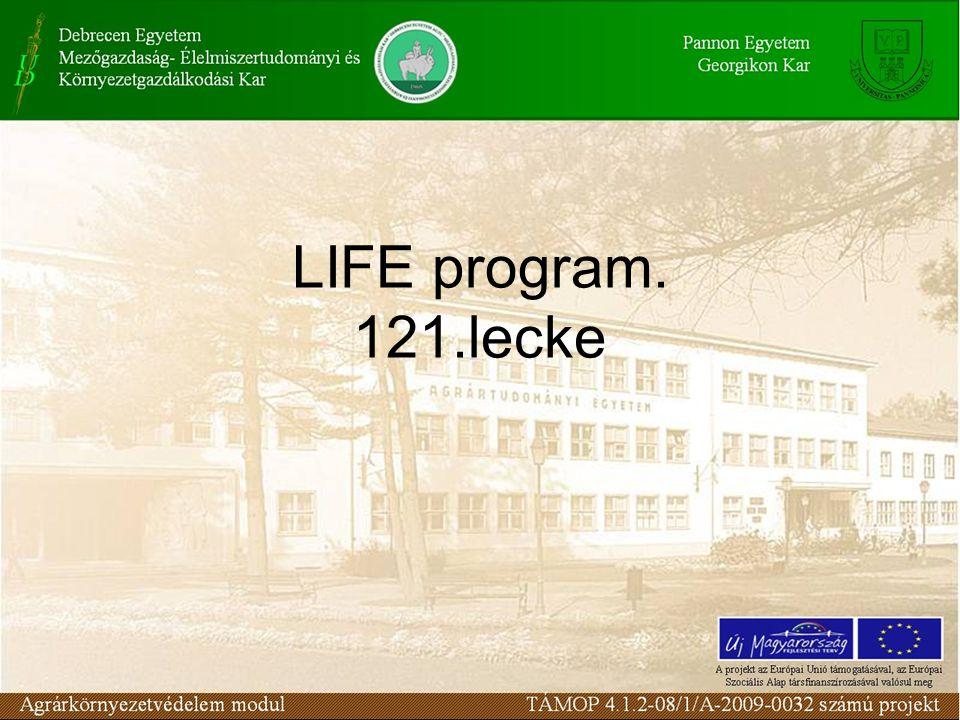 LIFE+ LIFE + (L Instrument Financier pour l Environnement: Promouvoir l Union Soutenable) A program költségvetése a 2007-2013 között tartó szakaszban 2,19 milliárd euró.