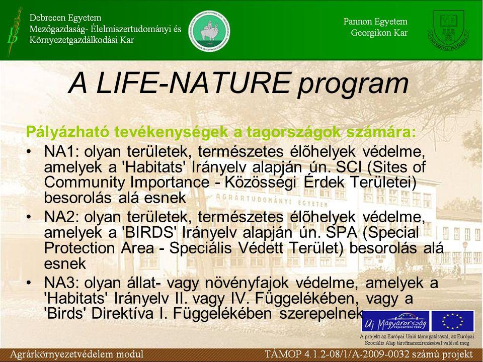 A LIFE-NATURE program Pályázható tevékenységek a tagországok számára: NA1: olyan területek, természetes élõhelyek védelme, amelyek a Habitats Irányelv alapján ún.