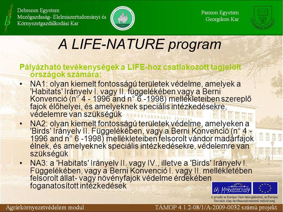 A LIFE-NATURE program Pályázható tevékenységek a LIFE-hoz csatlakozott tagjelölt országok számára: NA1: olyan kiemelt fontosságú területek védelme, amelyek a Habitats Irányelv I.