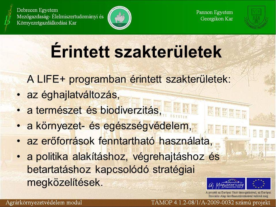 Érintett szakterületek A LIFE+ programban érintett szakterületek: az éghajlatváltozás, a természet és biodiverzitás, a környezet- és egészségvédelem, az erőforrások fenntartható használata, a politika alakításhoz, végrehajtáshoz és betartatáshoz kapcsolódó stratégiai megközelítések.