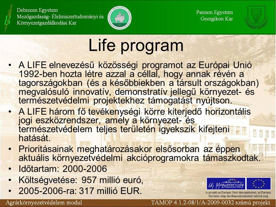 Life program A LIFE elnevezésű közösségi programot az Európai Unió 1992-ben hozta létre azzal a céllal, hogy annak révén a tagországokban (és a későbbiekben a társult országokban) megvalósuló innovatív, demonstratív jellegű környezet- és természetvédelmi projektekhez támogatást nyújtson.