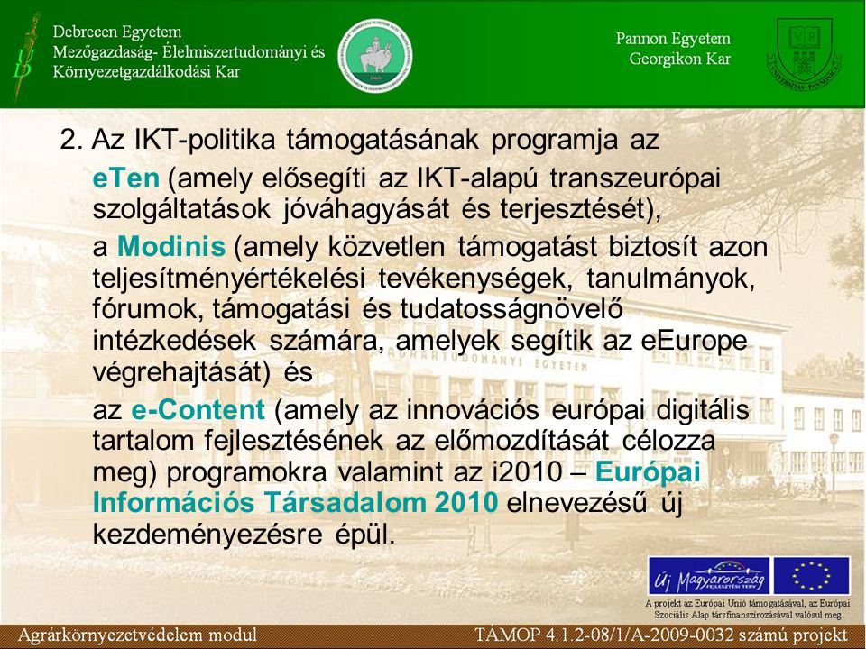 2. Az IKT-politika támogatásának programja az eTen (amely elősegíti az IKT-alapú transzeurópai szolgáltatások jóváhagyását és terjesztését), a Modinis