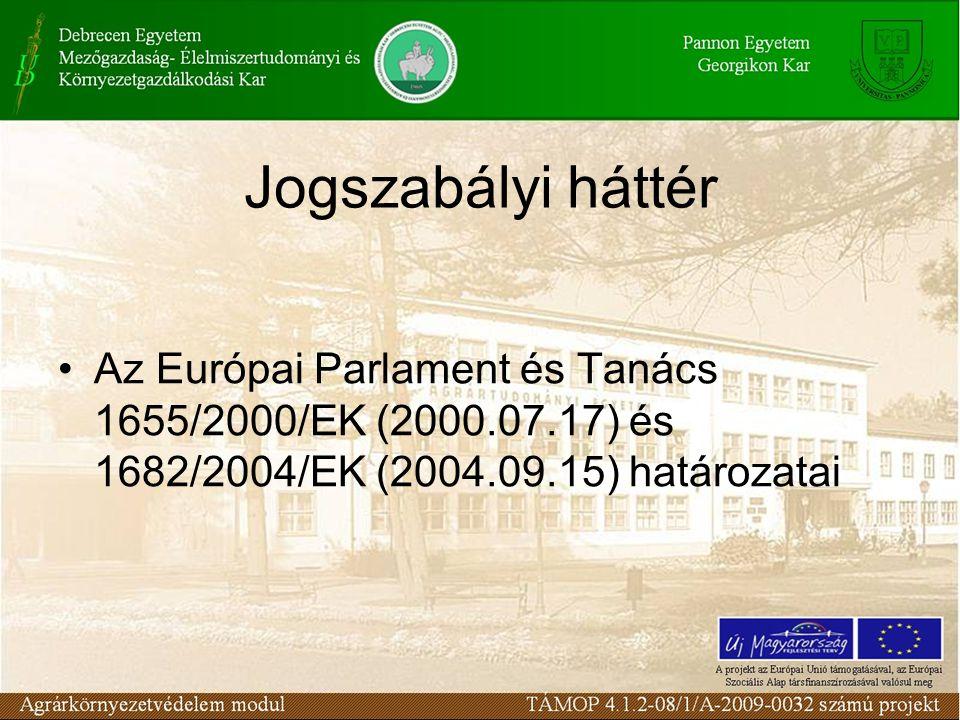 Jogszabályi háttér Az Európai Parlament és Tanács 1655/2000/EK (2000.07.17) és 1682/2004/EK (2004.09.15) határozatai